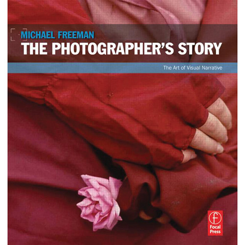 Focal Press Book: The Photographer's Story: The Art of Visual Narrative