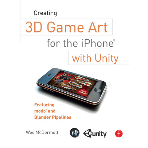 Focal Press Book: Creating 3D Game Art for the iPhone with Unity: Featuring Modo and Blender Pipelines (Paperback)