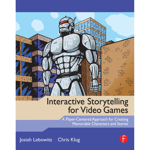 Focal Press Book: Interactive Storytelling for Video Games: A Player-Centered Approach to Creating Memorable Characters and Stories (Paperback)