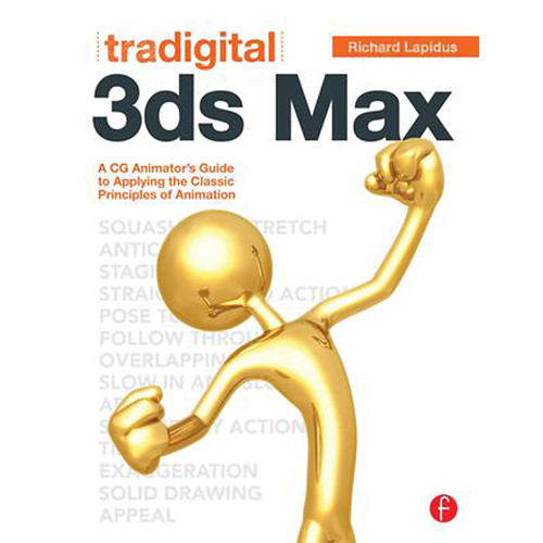 Focal Press Book: Tradigital 3ds Max: A CG Animator's Guide to Applying the Classic Principles of Animation