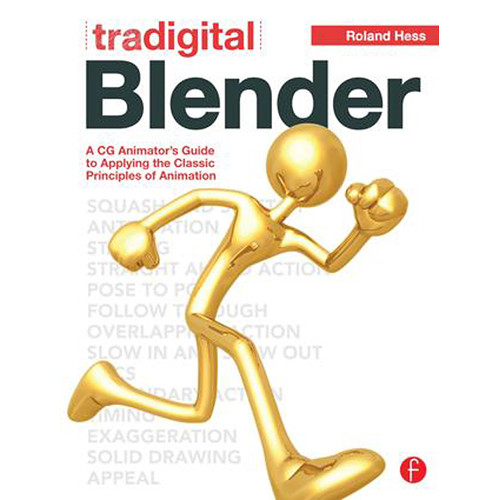 Focal Press Book: Tradigital Blender: A CG Animator's Guide to Applying the Classic Principles of Animation (Paperback)