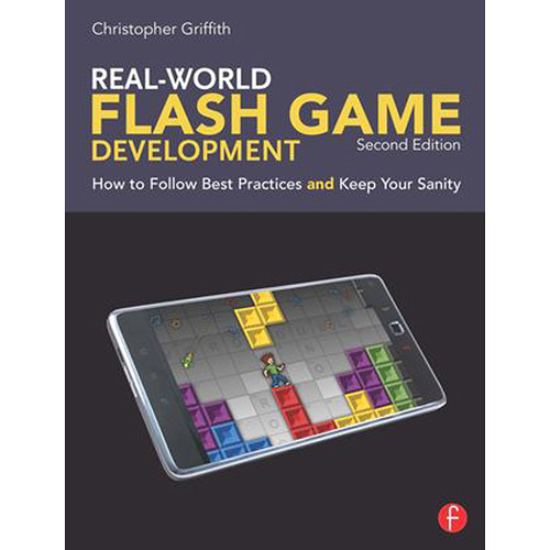 Focal Press Book: Real-World Flash Game Development: How to Follow Best Practices and Keep Your Sanity (2nd Edition, Paperback)