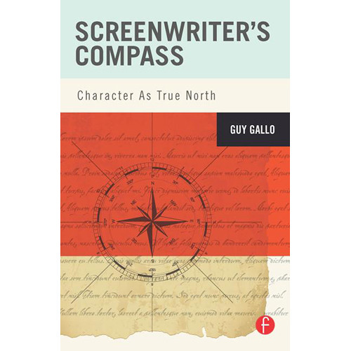 Focal Press Book: Screenwriter's Compass: Character As True North