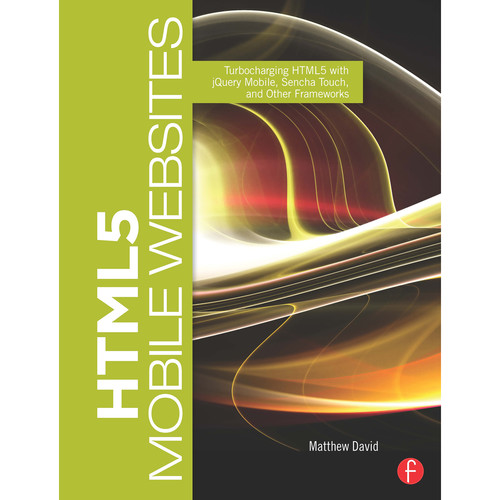 Focal Press Book: HTML5 Mobile Websites: Turbocharging HTML5 with jQuery Mobile, Sencha Touch, and Other Frameworks (Paperback)