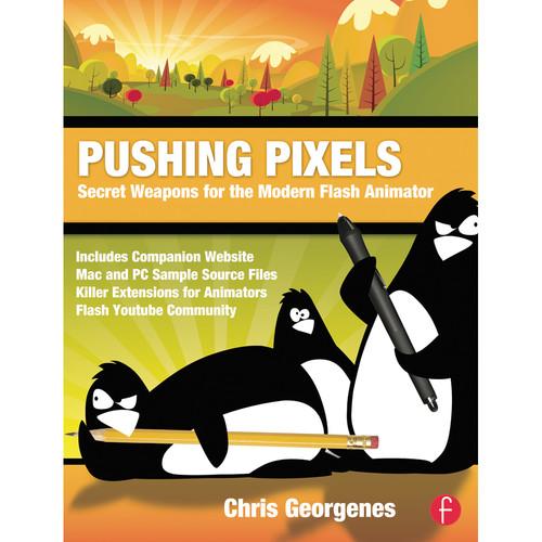 Focal Press Book: Pushing Pixels: Secret Weapons for the Modern Flash Animator (Paperback)