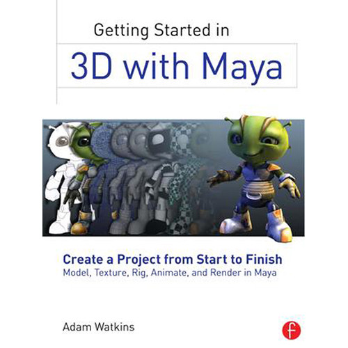 Focal Press Book: Getting Started in 3D with Maya: Create a Project from Start to Finish--Model, Texture, Rig, Animate, and Render in Maya (Paperback)