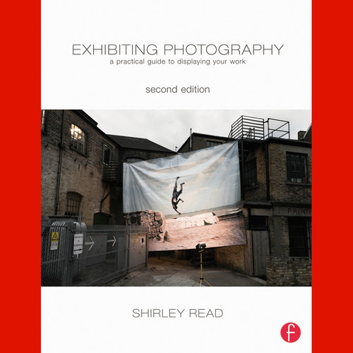 Focal Press Book: Exhibiting Photography: A Practical Guide to Displaying Your Work (Paperback, 2nd Edition)