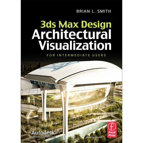 Focal Press Book: 3ds Max Design Architectural Visualization for Intermediate Users
