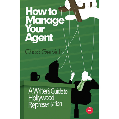 Focal Press Book: How to Manage Your Agent: A Writer's Guide to Hollywood Representation (Paperback)