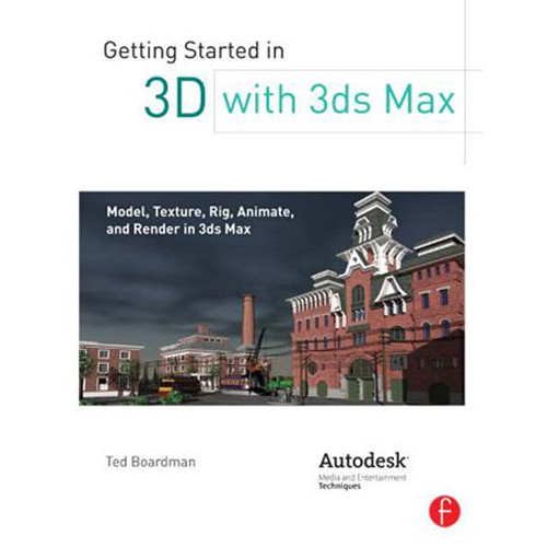 Focal Press Book: Getting Started in 3D with 3ds Max: Model, Texture, Rig, Animate, and Render in 3ds Max (Paperback)