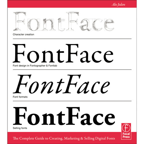 Focal Press Book: FontFace: The Complete Guide to Creating, Marketing, & Selling Digital Fonts (Paperback)