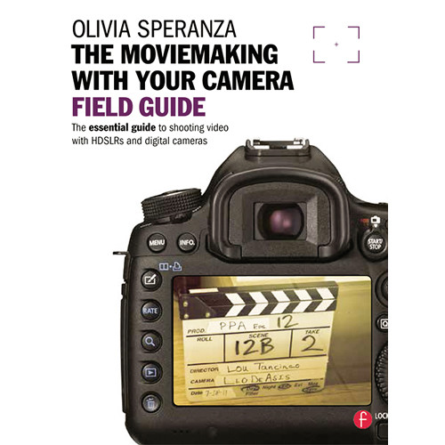 Focal Press Book: Moviemaking with Your Camera Field Guide: The Essential Guide to Shooting Video with HDSLRs and Digital Cameras (Paperback)
