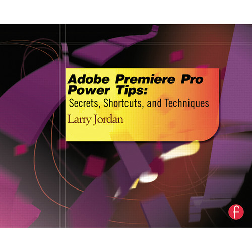 Focal Press Book: Adobe Premiere Pro Power Tips: Secrets, Shortcuts, and Techniques (Paperback)