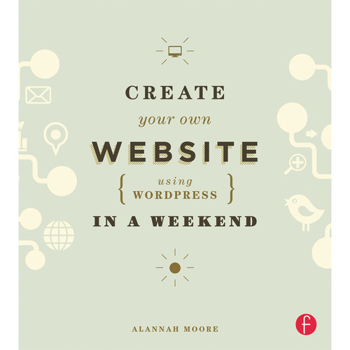 Focal Press Book: Create Your Own Website Using WordPress in a Weekend (Paperback)