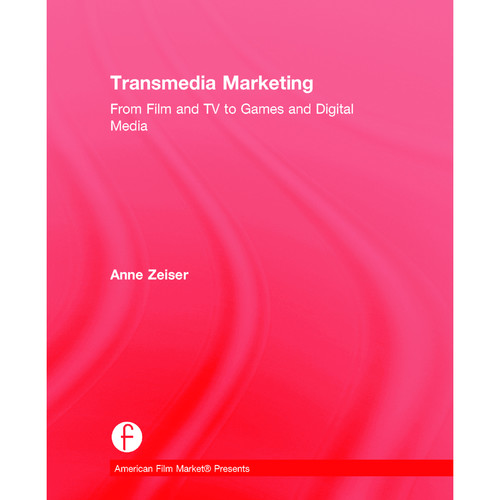 Focal Press Book: Transmedia Marketing: From Film and TV to Games and Digital Media (Hardcover)
