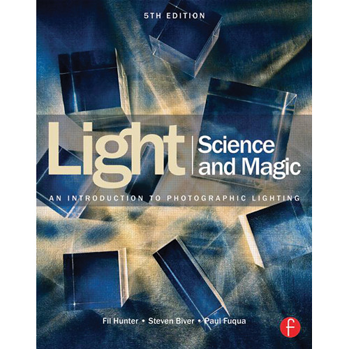 Focal Press Book: Light Science & Magic: An Introduction to Photographic Lighting (5th Edition)