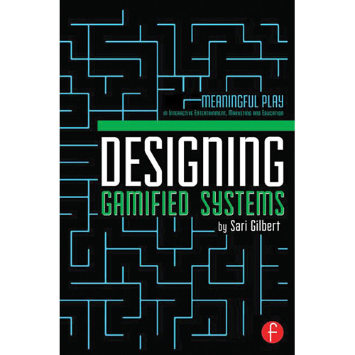 Focal Press Book: Designing Gamified Systems: Meaningful Play in Interactive Entertainment, Marketing and Education (Paperback)
