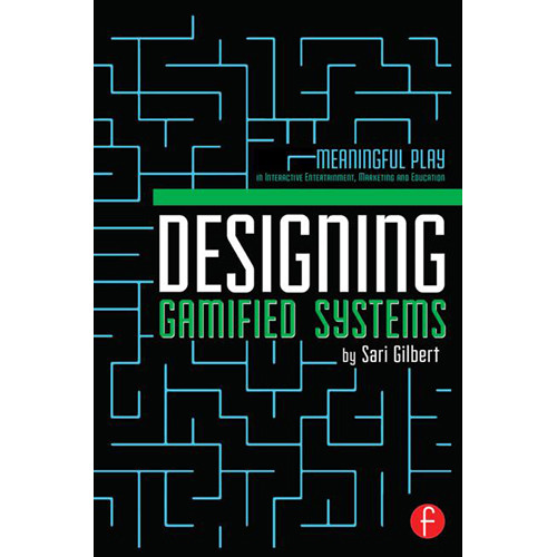 Focal Press Book: Designing Gamified Systems: Meaningful Play in Interactive Entertainment, Marketing and Education (Hard Cover)