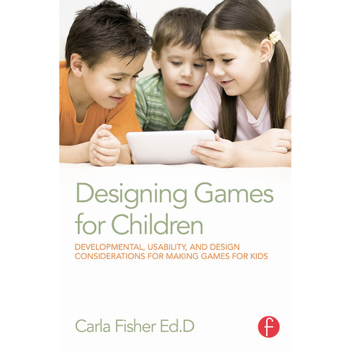Focal Press Book: Designing Games for Children: Developmental, Usability, and Design Considerations for Making Games for Kids (Paperback)