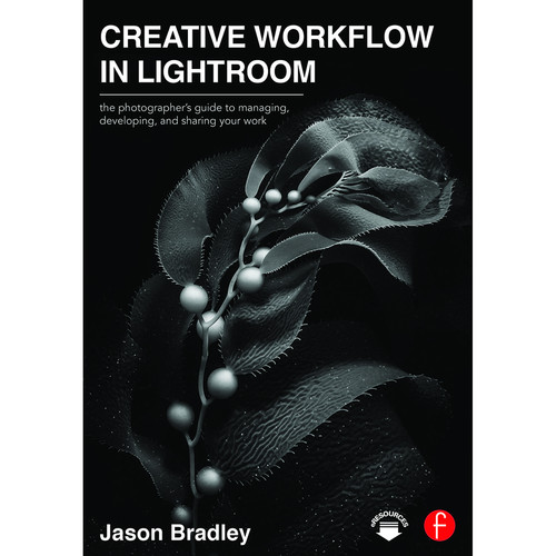 Focal Press Book: Creative Workflow in Lightroom: The Photographer's Guide to Managing, Developing, and Sharing Your Work (Paperback)