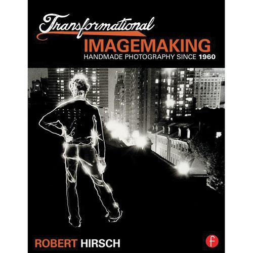 Focal Press Book: Transformational Imagemaking: Handmade Photography Since 1960