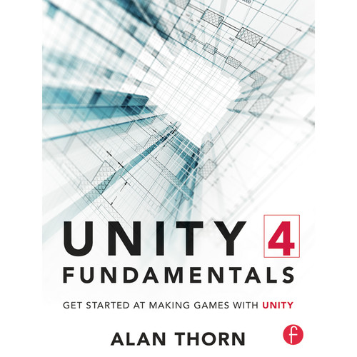 Focal Press Book: Unity 4 Fundamentals: Get Started At Making Games with Unity (Paperback)