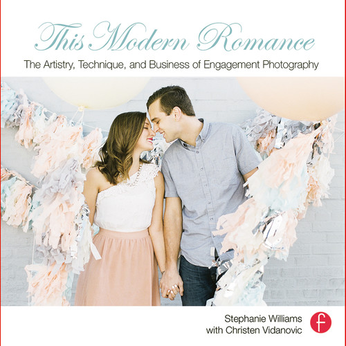 Focal Press Book: This Modern Romance: The Artistry, Technique, and Business of Engagement Photography