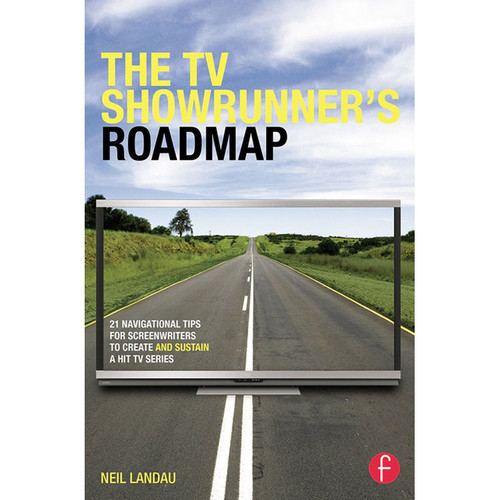 Focal Press Book: The TV Showrunner's Roadmap: 21 Navigational Tips for Screenwriters to Create and Sustain a Hit TV Series (Paperback)