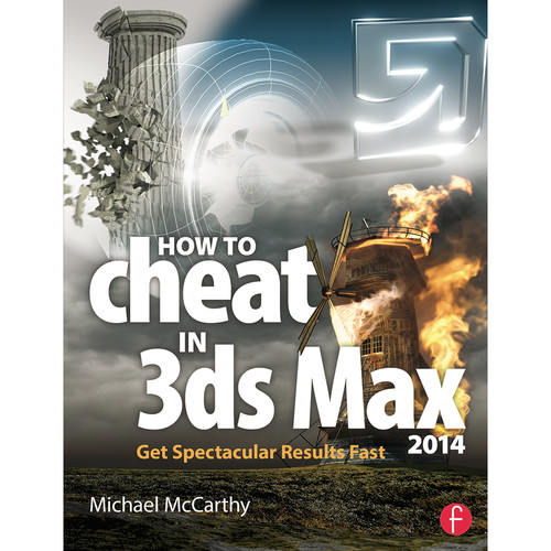 Focal Press Book: How to Cheat in 3ds Max 2014: Get Spectacular Results Fast (Paperback)