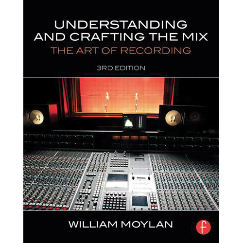 Focal Press Book: Understanding and Crafting the Mix - The Art of Recording, 3rd Edition