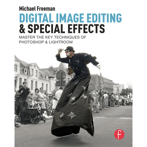 Focal Press Book: Digital Image Editing & Special Effects: Quickly Master the Key Techniques of Photoshop & Lightroom (Paperback)