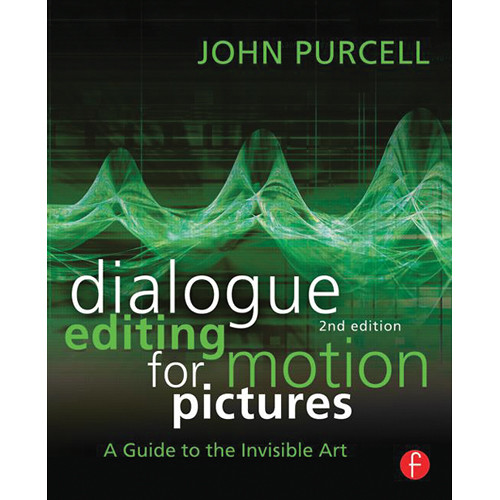 Focal Press Book: Dialogue Editing for Motion Pictures - A Guide to the Invisible Art, 2nd Edition
