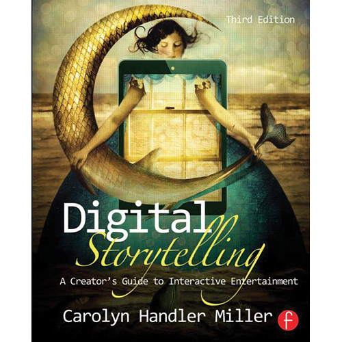 Focal Press Book: Digital Storytelling - A Creator's Guide to Interactive Entertainment (3rd Edition)