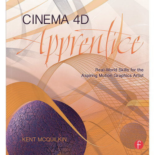 Focal Press Book: Cinema 4D Apprentice: Real-World Skills for the Aspiring Motion Graphics Artist