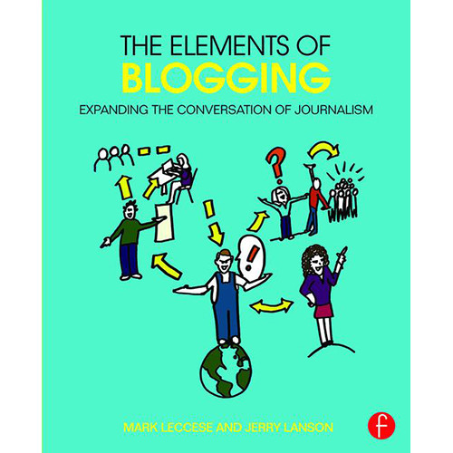 Focal Press Book: The Elements of Blogging - Expanding the Conversation of Journalism (Paperback)