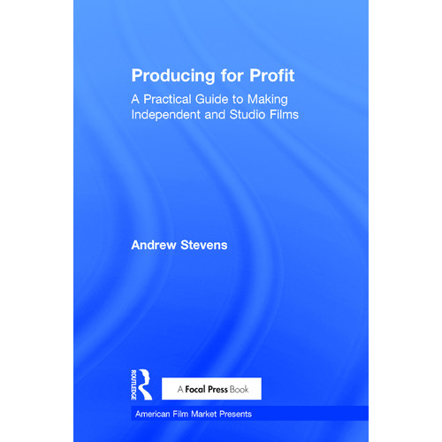 Focal Press Book: Producing for Profit: A Practical Guide to Making Independent and Studio Films (Hardback)