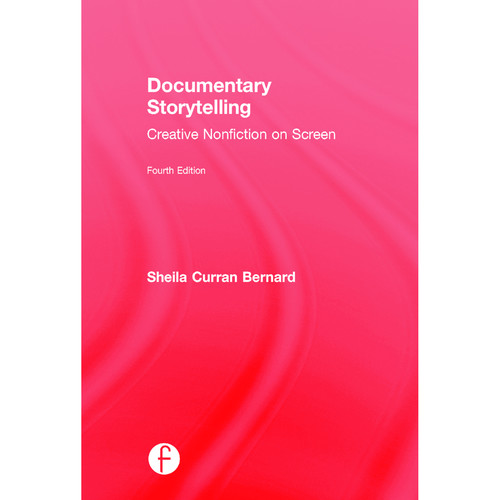 Focal Press Book: Documentary Storytelling: Creative Nonfiction on Screen (4th Edition, Hardback)