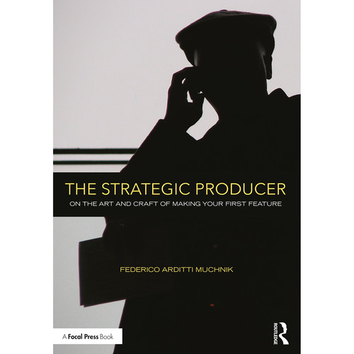 Focal Press Book: The Strategic Producer: On the Art and Craft of Making Your First Feature (Paperback)