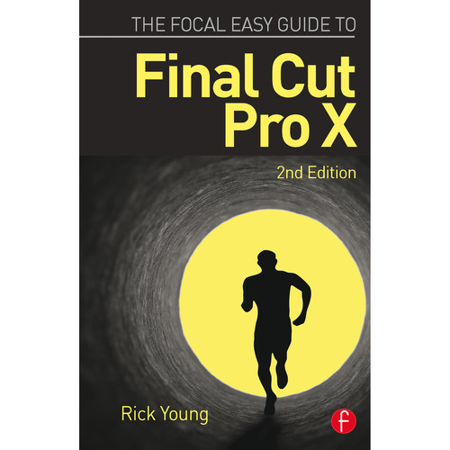 Focal Press Book: The Focal Easy Guide to Final Cut Pro X (2nd Edition, Hardback)