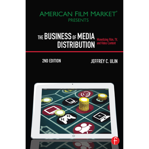 Focal Press Book: The Business of Media Distribution Monetizing Film, TV and Video Content in an Online World, 2nd Edition (Hardcover)