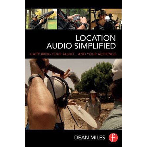 Focal Press Book: Location Audio Simplified: Capturing Your Audio... and Your Audience (Hardcover)