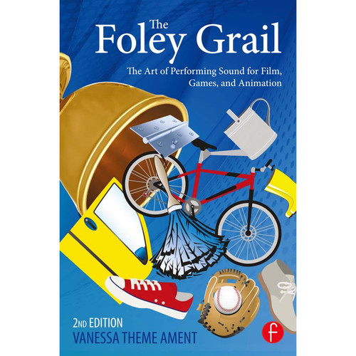 Focal Press Book: The Foley Grail, 2nd Edition - The Art of Performing Sound for Film, Games, and Animation (Hardcover)