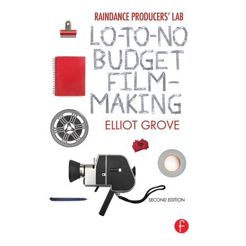 Focal Press Hardback: Raindance Producers' Lab Lo-To-No Budget Filmmaking (2nd Edition, Hardback)