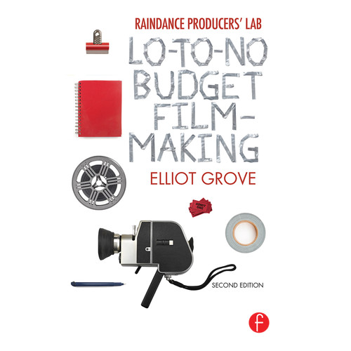 Focal Press Hardcover: Raindance Producers' Lab Lo-To-No Budget Filmmaking (2nd Edition, Hardcover)