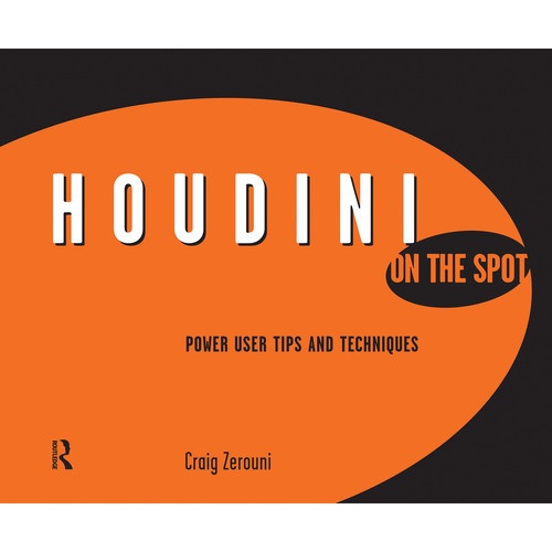Focal Press Book: Houdini on the Spot: Time-Saving Tips and Shortcuts from the Pros (Hardback)