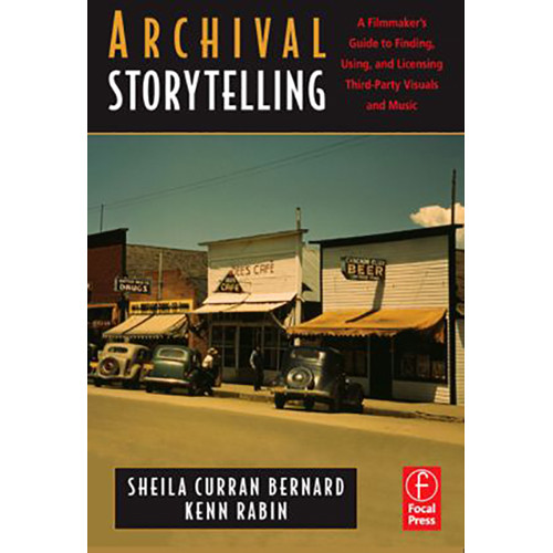 Focal Press Book: Archival Storytelling: A Filmmaker's Guide to Finding, Using and Licensing Third-Party Visuals and Music (Hardback)