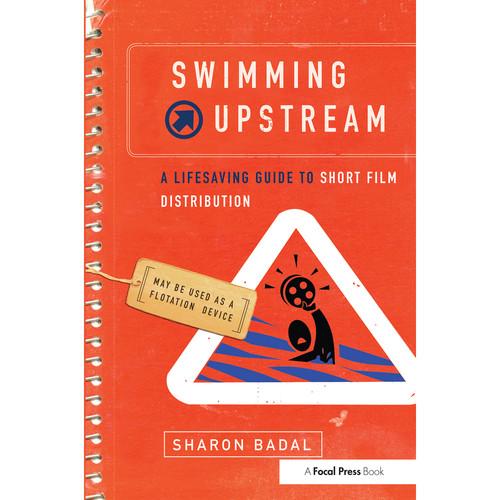 Focal Press Book: Swimming Upstream: A Lifesaving Guide to Short Film Distribution (Hardback)