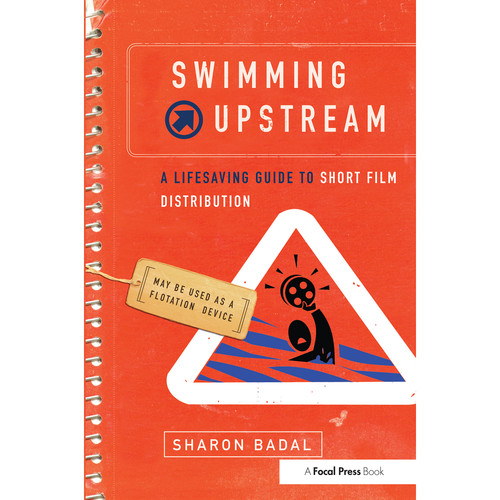 Focal Press Book: Swimming Upstream: A Lifesaving Guide to Short Film Distribution (Hardcover)