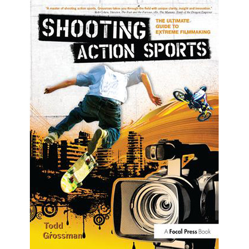 Focal Press Book: Shooting Action Sports: The Ultimate Guide to Extreme Filmmaking (Hardcover)