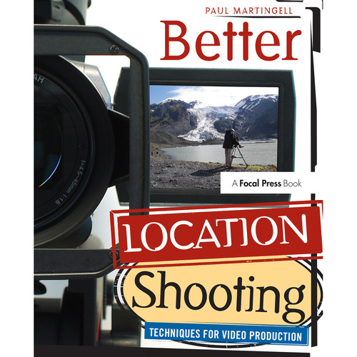 Focal Press Book: Better Location Shooting: Techniques for Video Production by Paul Martingell (Hardback)